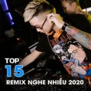 Download nhạc online Top 15 Nhạc Remix Nghe Nhiều 2020 mới nhất