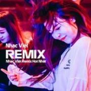 Tải nhạc hay Nhạc Việt Remix Hot Nhất mới online