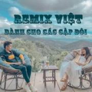 Nghe nhạc hot Remix Việt Dành Cho Các Cặp Đôi mới nhất