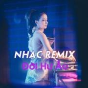 Tải nhạc mới Nhạc Remix Đời Hư Ảo Mp3 hot