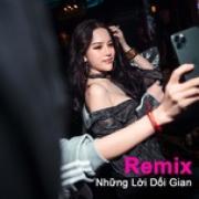 Tải bài hát hot Những Lời Dối Gian Remix Mp3 trực tuyến