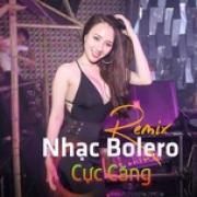 Tải bài hát Nhạc Bolero Remix Cực Căng Mp3 trực tuyến