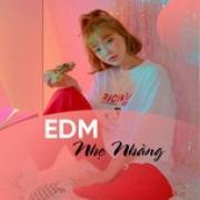 Nghe nhạc mới EDM Nhẹ Nhàng Mp3 trực tuyến