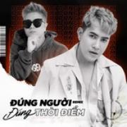 Tải bài hát mới Đúng Người Đúng Thời Điểm Remix Mp3 hot