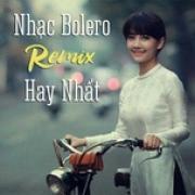Tải bài hát hot Nhạc Bolero Remix Hay NHất mới online