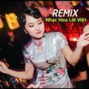 Nghe nhạc hot Remix Nhạc Hoa Lời Việt Hay Nhất miễn phí