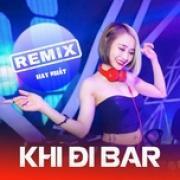 Tải nhạc hot Remix Hay Nhất Khi Đi Bar online