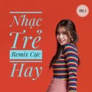 Nghe nhạc Nhạc Trẻ Remix Cực Hay (Vol. 1) online
