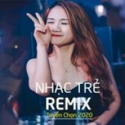 Nghe nhạc mới Nhạc Trẻ Remix Tuyển Chọn 2020 nhanh nhất