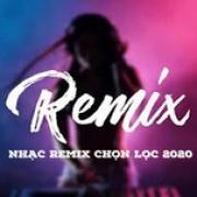 Tải bài hát hay Nhạc Remix Chọn Lọc 2020 hot