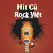Nghe nhạc hot Hit Cũ - Rock Việt Mp3 online
