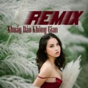 Tải nhạc hot Remix Khuấy Đảo Không Gian online