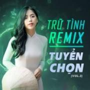 Tải nhạc Mp3 Trữ Tình Remix Tuyển Chọn (Vol. 2) hay nhất
