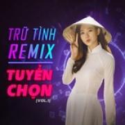 Tải nhạc hay Trữ Tình Remix Tuyển Chọn (Vol. 1) Mp3 online