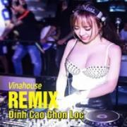 Tải nhạc mới Remix Vinahouse Đỉnh Cao Chọn Lọc hay online