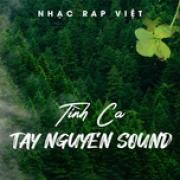 Tải bài hát Nhạc Rap Việt - Tình Ca TayNguyenSound Mp3 hot