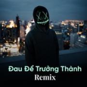 Download nhạc hot Đau Để Trưởng Thành Remix online