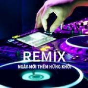 Tải bài hát online Remix Sôi Động - Ngày Mới Thêm Hứng Khởi Mp3 hot