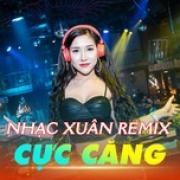 Tải bài hát Nhạc Xuân Remix Cực Căng Mp3 hot