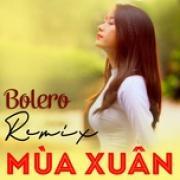 Tải nhạc Bolero Remix Về Mùa Xuân Mp3 hot