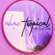 Nghe nhạc hot Nhạc Tropical Việt Cực Chất Mp3 miễn phí