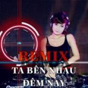 Nghe nhạc Remix Ta Bên Nhau Đêm Nay mới online