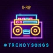 Download nhạc hay #TrendySongs V-Pop hot