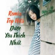 Nghe nhạc Mp3 Remix Top Hits Được Yêu Thích Nhất mới online