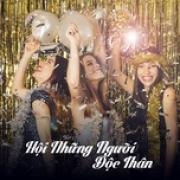 Tải bài hát hay Hội Những Người Độc Thân - Remix Sôi Động online