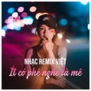 Tải bài hát online Nhạc Remix Việt - Ít Có Phê, Nghe Là Mê Mp3 hot