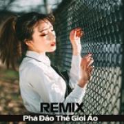 Tải bài hát hot Remix Việt Phá Đảo Thế Giới Ảo mới