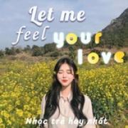 Tải bài hát hay Let Me Feel Your Love - Nhạc Trẻ Hay Nhất hot
