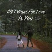 Tải nhạc All I Want For Love Is You mới nhất