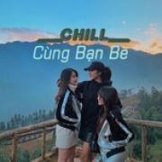Nghe nhạc hot Chill Cùng Bạn Bè Mp3 mới