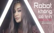 Tải nhạc mới Robot Không Có Tình hay online