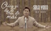 Tải nhạc hay Chẳng Gì Đẹp Đẽ Trên Đời Mãi (Solo Video) trực tuyến