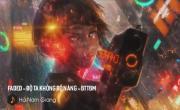 Tải nhạc hình hay Faded - Độ Ta Không Độ Nàng - Bóng Tối Trước Bình Minh Remix online